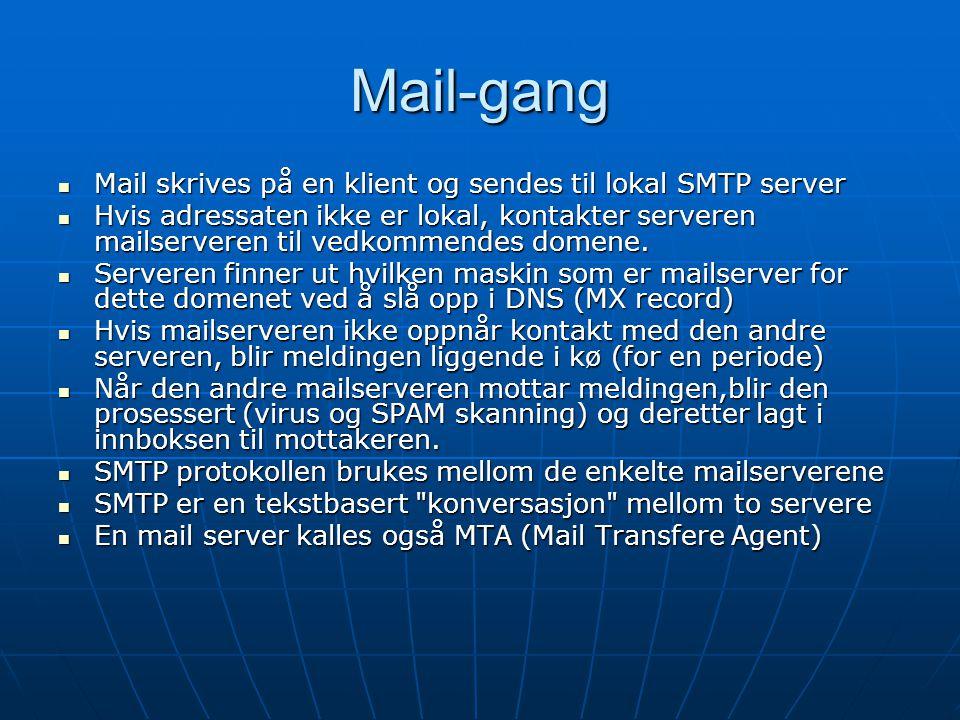 Mail-gang Mail skrives på en klient og sendes til lokal SMTP server Mail skrives på en klient og sendes til lokal SMTP server Hvis adressaten ikke er lokal, kontakter serveren mailserveren til vedkommendes domene.