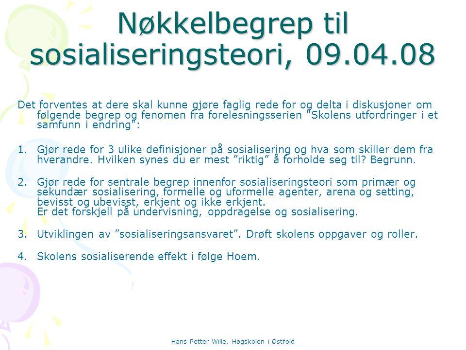 Hans Petter Wille, Høgskolen i Østfold Nøkkelbegrep til sosialiseringsteori, 09.04.08 Det forventes at dere skal kunne gjøre faglig rede for og delta