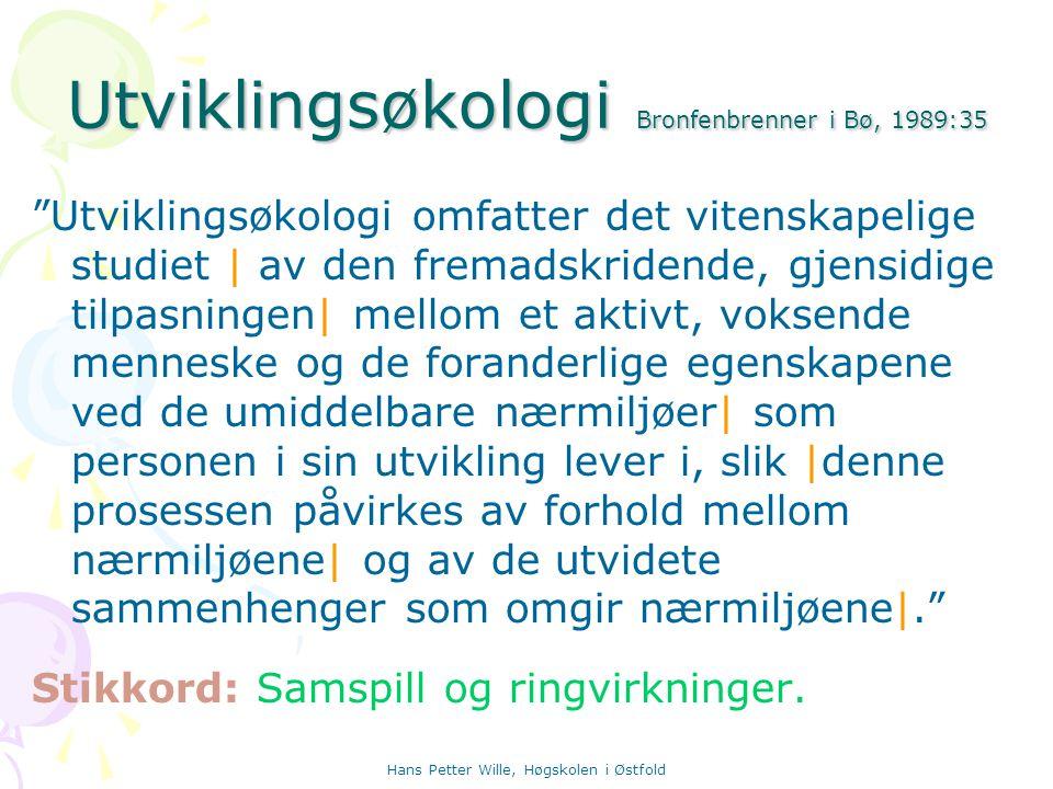 """Hans Petter Wille, Høgskolen i Østfold Utviklingsøkologi Bronfenbrenner i Bø, 1989:35 """"Utviklingsøkologi omfatter det vitenskapelige studiet   av den"""