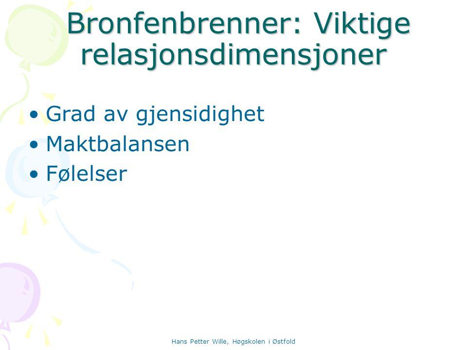 Hans Petter Wille, Høgskolen i Østfold Bronfenbrenner: Viktige relasjonsdimensjoner Bronfenbrenner: Viktige relasjonsdimensjoner Grad av gjensidighet