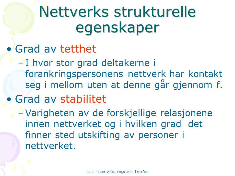 Hans Petter Wille, Høgskolen i Østfold Nettverks strukturelle egenskaper Grad av tetthet –I hvor stor grad deltakerne i forankringspersonens nettverk