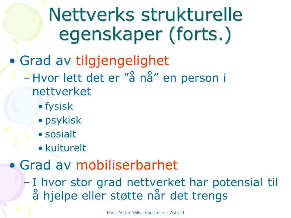 """Hans Petter Wille, Høgskolen i Østfold Nettverks strukturelle egenskaper (forts.) Grad av tilgjengelighet –Hvor lett det er """"å nå"""" en person i nettver"""