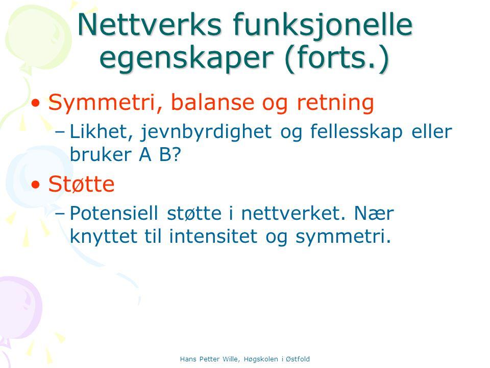 Hans Petter Wille, Høgskolen i Østfold Nettverks funksjonelle egenskaper (forts.) Symmetri, balanse og retning –Likhet, jevnbyrdighet og fellesskap el