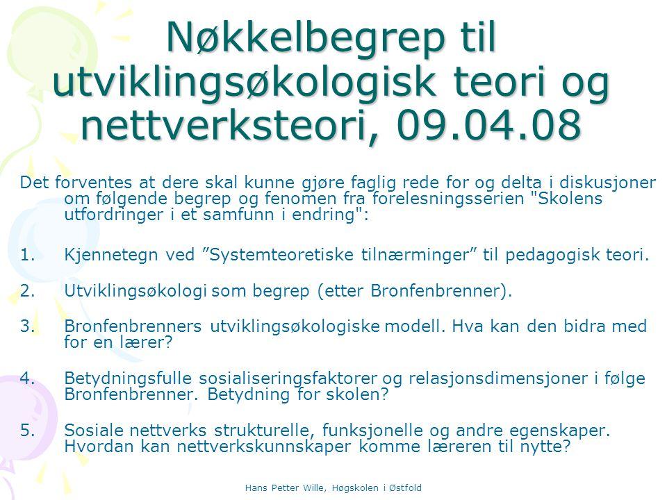 Hans Petter Wille, Høgskolen i Østfold Nøkkelbegrep til utviklingsøkologisk teori og nettverksteori, 09.04.08 Det forventes at dere skal kunne gjøre f