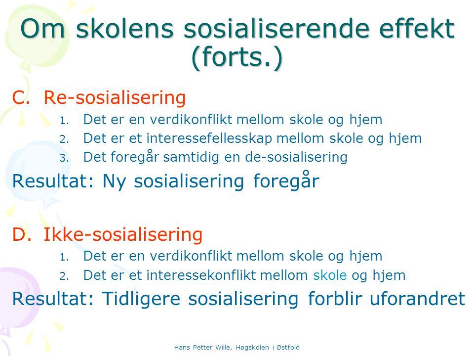 Hans Petter Wille, Høgskolen i Østfold Om skolens sosialiserende effekt (forts.) C.Re-sosialisering 1. Det er en verdikonflikt mellom skole og hjem 2.