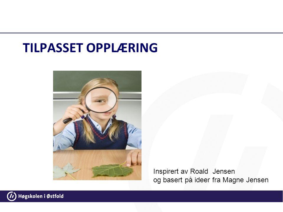 TILPASSET OPPLÆRING Inspirert av Roald Jensen og basert på ideer fra Magne Jensen