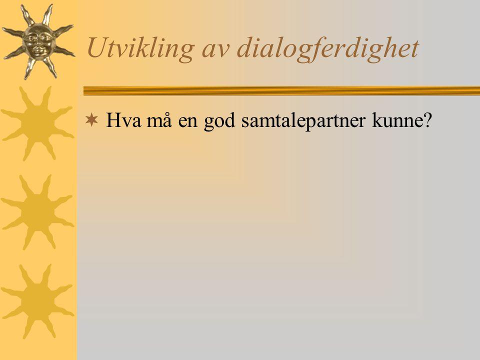 Utvikling av dialogferdighet  Hva må en god samtalepartner kunne?