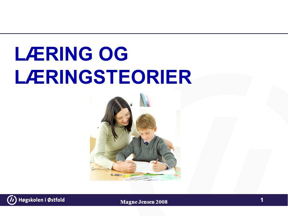 Magne Jensen 2008 1 LÆRING OG LÆRINGSTEORIER