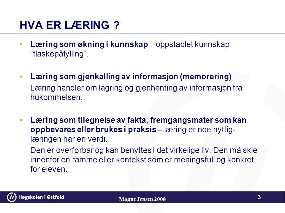 Magne Jensen 2008 43 Piagets kunnskapssyn Figurativ kunnskap –Isolerte fysiske fakta og detaljer - blir lagret i hukommelsen Operativ kunnskap –Strukturer, kognitive skjemaer, sammensatt av figurativ kunnskap som blir til meningsfulle helheter, og som er bygget opp av individet selv