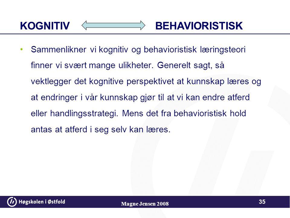 To retninger – ulike grunnsyn BehaviorismeKognitive teorier Menneskesyn:Mennesket er et objekt og er passivt Mennesket er et objekt og er aktivt Kunns