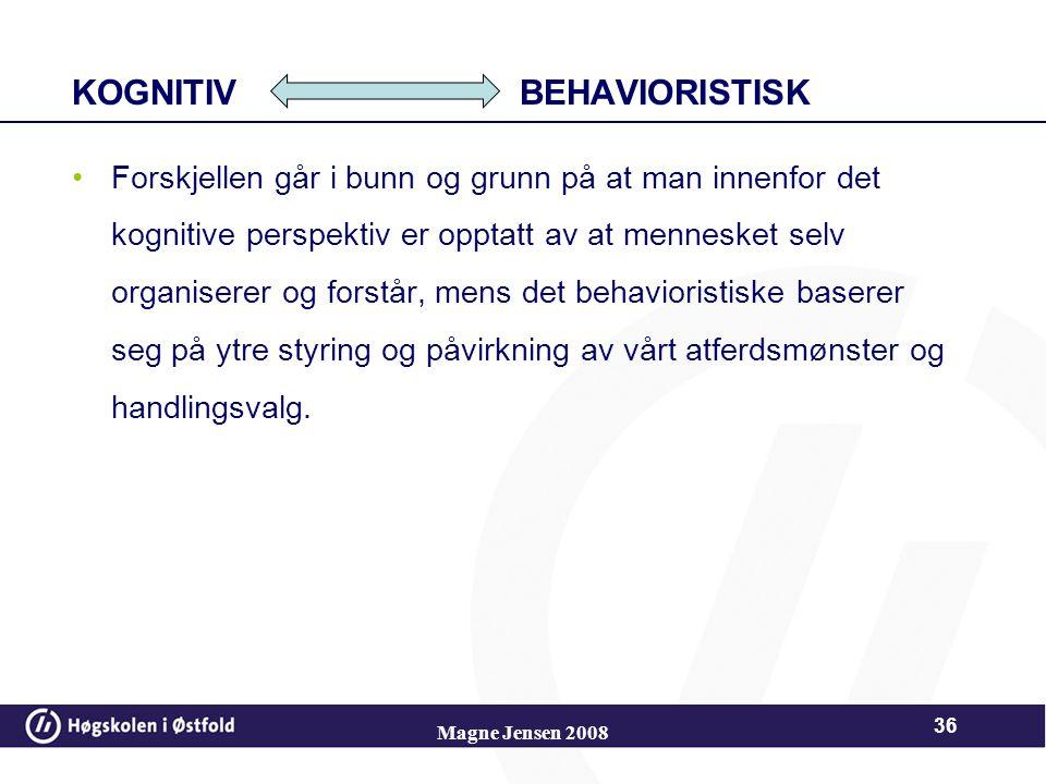 KOGNITIV BEHAVIORISTISK Sammenlikner vi kognitiv og behavioristisk læringsteori finner vi svært mange ulikheter. Generelt sagt, så vektlegger det kogn