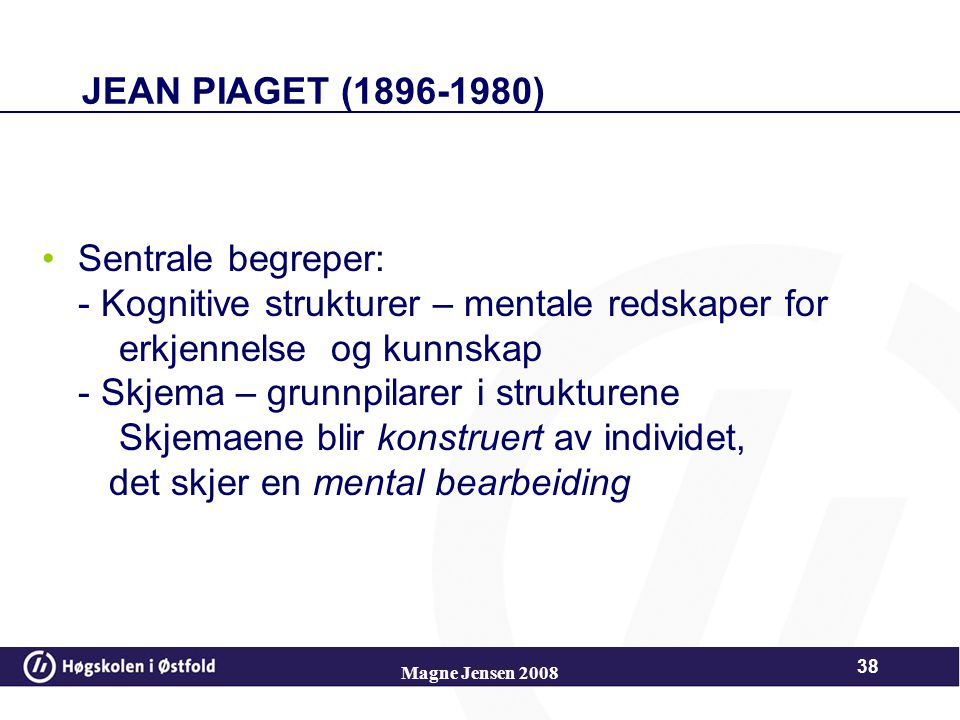 Jean Piaget 1896 - 1980 37 Magne Jensen 2008