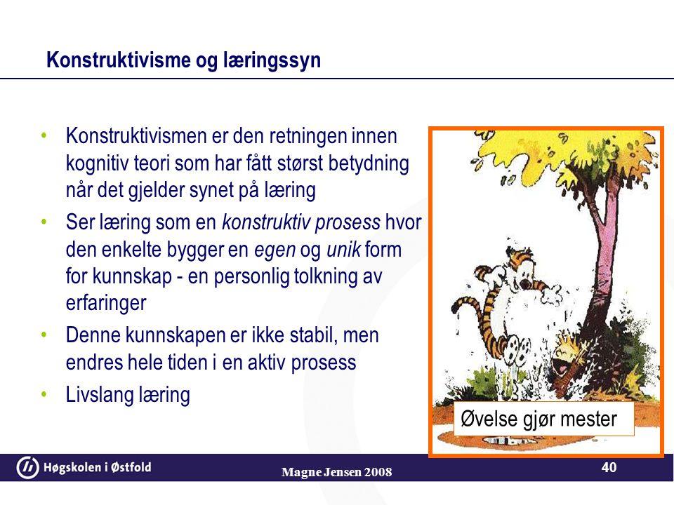 Magne Jensen 2008 39 Handling Kognitiv struktur Handling Kognitivt skjema Kognitivt skjema Logisk læring Logisk læring Handling Logisk læring Handling