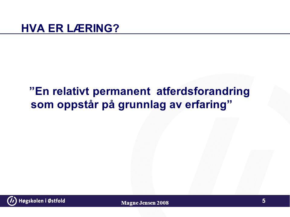 Magne Jensen 2008 45 Kunnskap - Operativ kunnskap Logisk læring gjennom aktivitet Denne kunnskapen representeres mentalt i et kognitivt skjema.