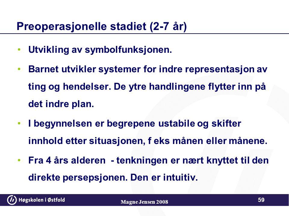 Magne Jensen 2008 58 Sensomotoriske stadiet (0-2 år) I løpet av denne perioden tilegner barnet seg fire erkjennelsesmessige kategorier objekt, rom, ka