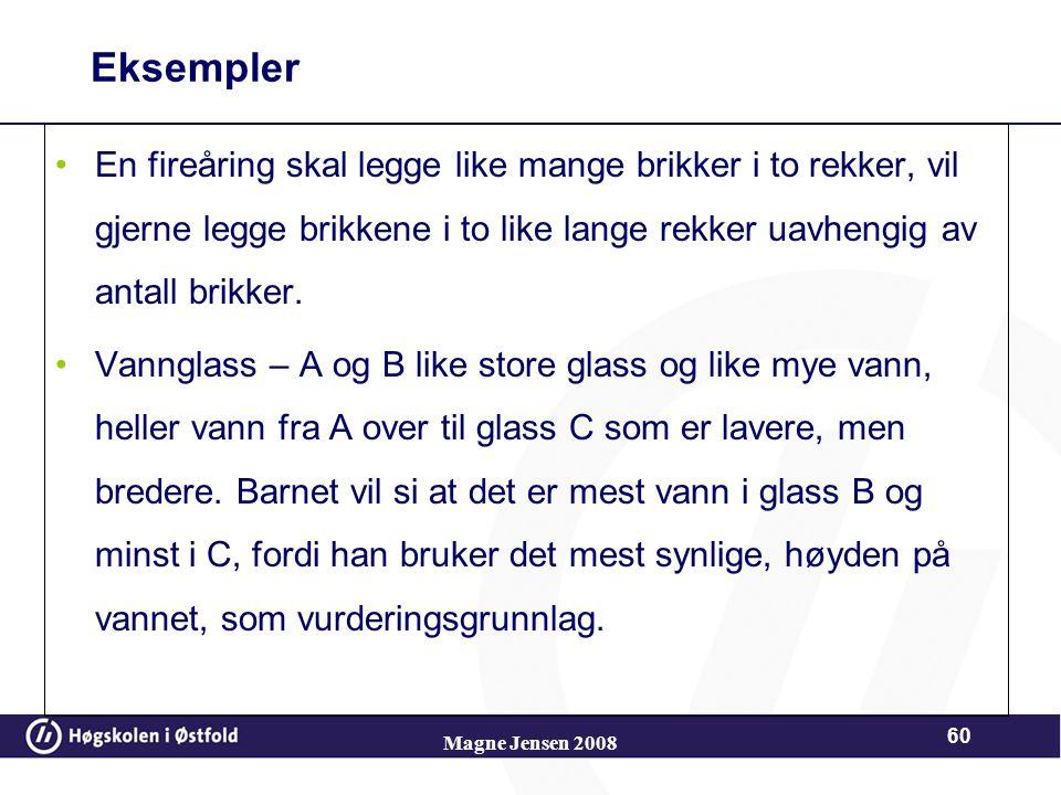 Magne Jensen 2008 59 Preoperasjonelle stadiet (2-7 år) Utvikling av symbolfunksjonen. Barnet utvikler systemer for indre representasjon av ting og hen
