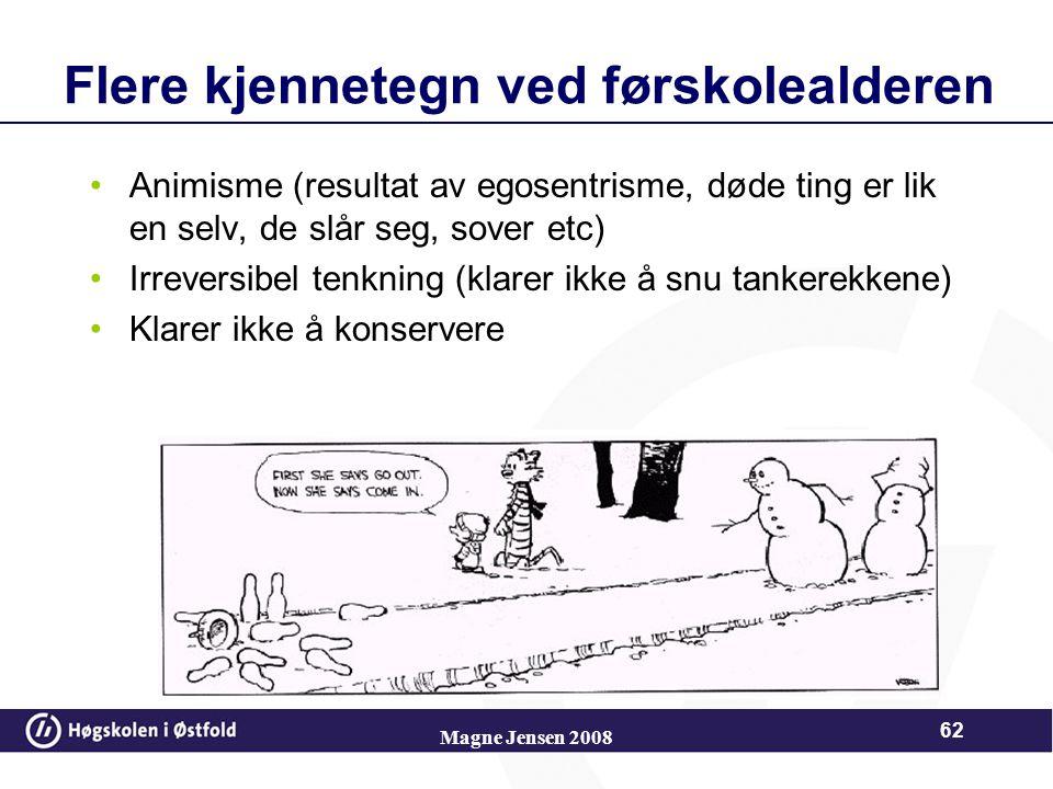 Magne Jensen 2008 61 Egosentrisme Barnet tenker det han/hun selv ser. Tenkningen er sentrert omkring eget jeg. Tar utgangspunkt i seg selv og egen sit