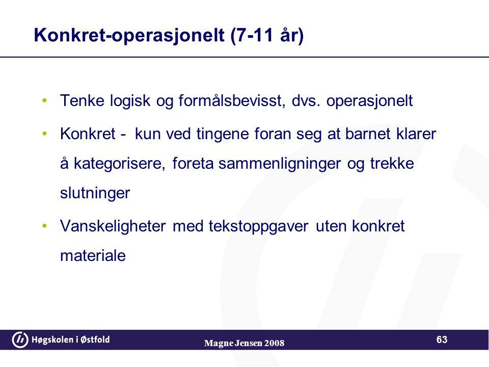 Magne Jensen 2008 62 Animisme (resultat av egosentrisme, døde ting er lik en selv, de slår seg, sover etc) Irreversibel tenkning (klarer ikke å snu ta