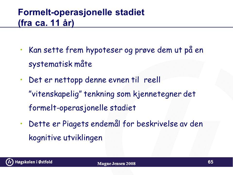 Magne Jensen 2008 64 Formelt-operasjonelle stadiet (fra ca. 11 år) kan tenke logisk på et abstrakt plan, tankeoperasjonene blir formal logiske. kan sy