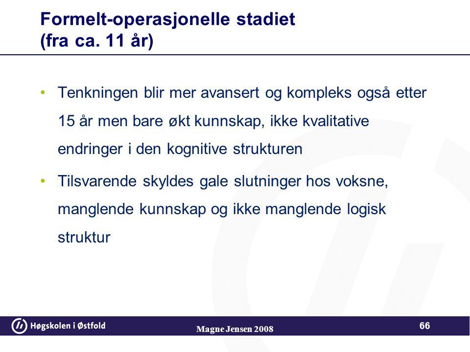 Magne Jensen 2008 65 Formelt-operasjonelle stadiet (fra ca. 11 år) Kan sette frem hypoteser og prøve dem ut på en systematisk måte Det er nettopp denn