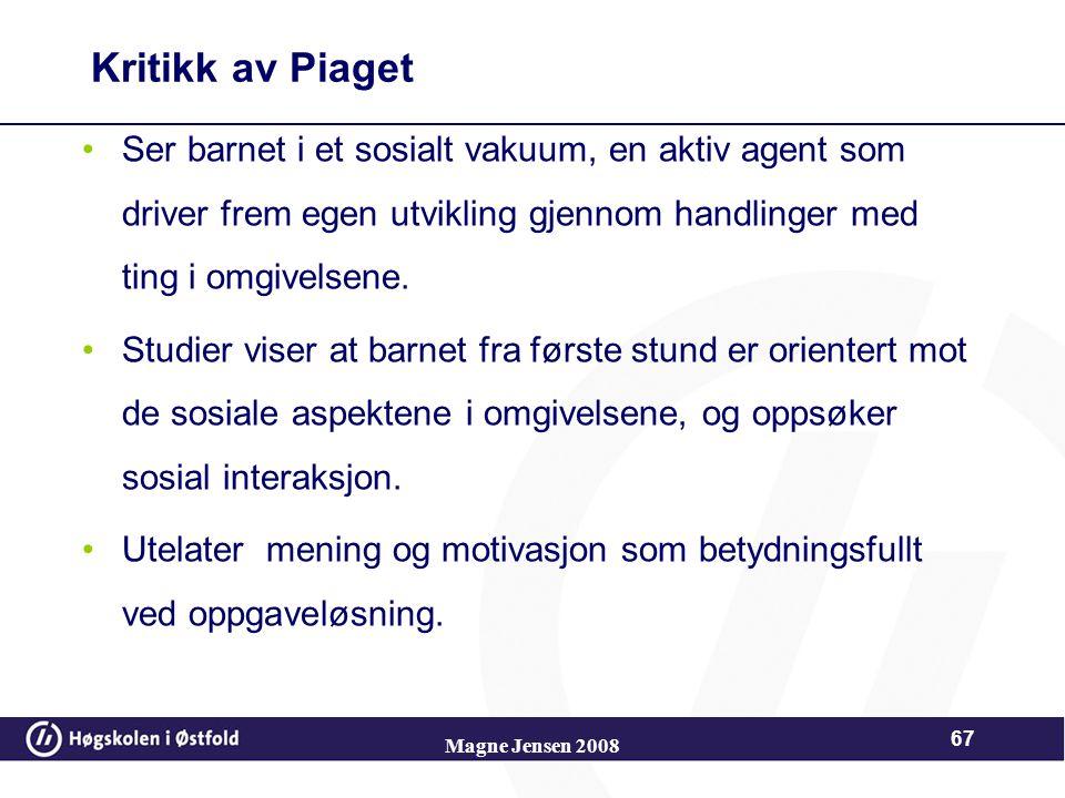 Magne Jensen 2008 66 Formelt-operasjonelle stadiet (fra ca. 11 år) Tenkningen blir mer avansert og kompleks også etter 15 år men bare økt kunnskap, ik