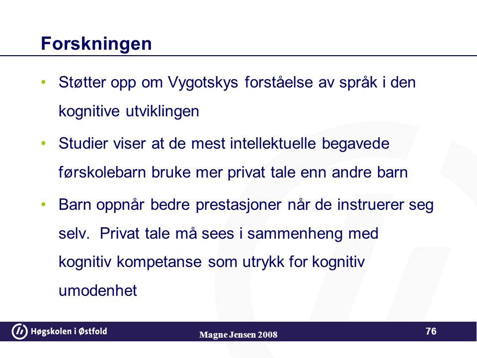 Magne Jensen 2008 75 Vygotsky og språk Vygotsky - enig med Piaget om at barnets tidligste tenkning er førspråklig Barnets språk til å begynne med refl