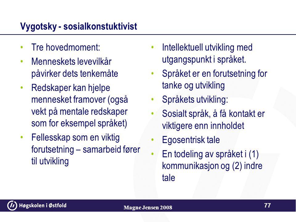 Magne Jensen 2008 76 Forskningen Støtter opp om Vygotskys forståelse av språk i den kognitive utviklingen Studier viser at de mest intellektuelle bega