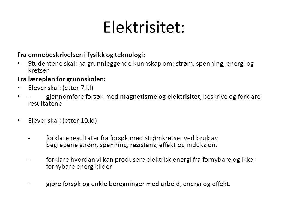 Elektrisitet: Fra emnebeskrivelsen i fysikk og teknologi: Studentene skal: ha grunnleggende kunnskap om: strøm, spenning, energi og kretser Fra lærepl