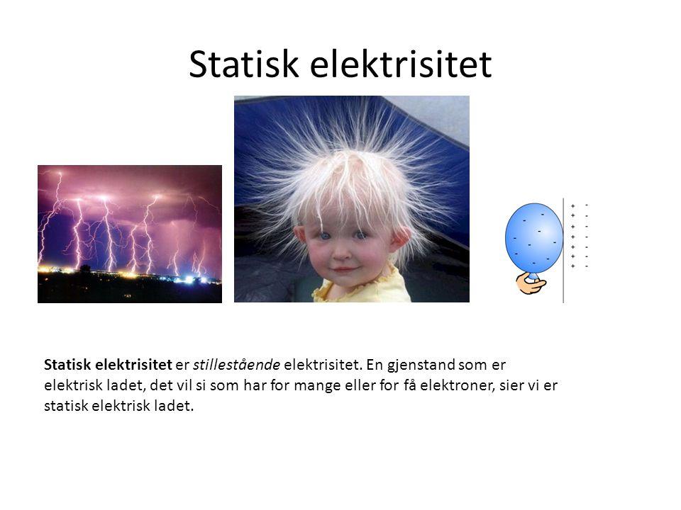 Statisk elektrisitet Statisk elektrisitet er stillestående elektrisitet. En gjenstand som er elektrisk ladet, det vil si som har for mange eller for f