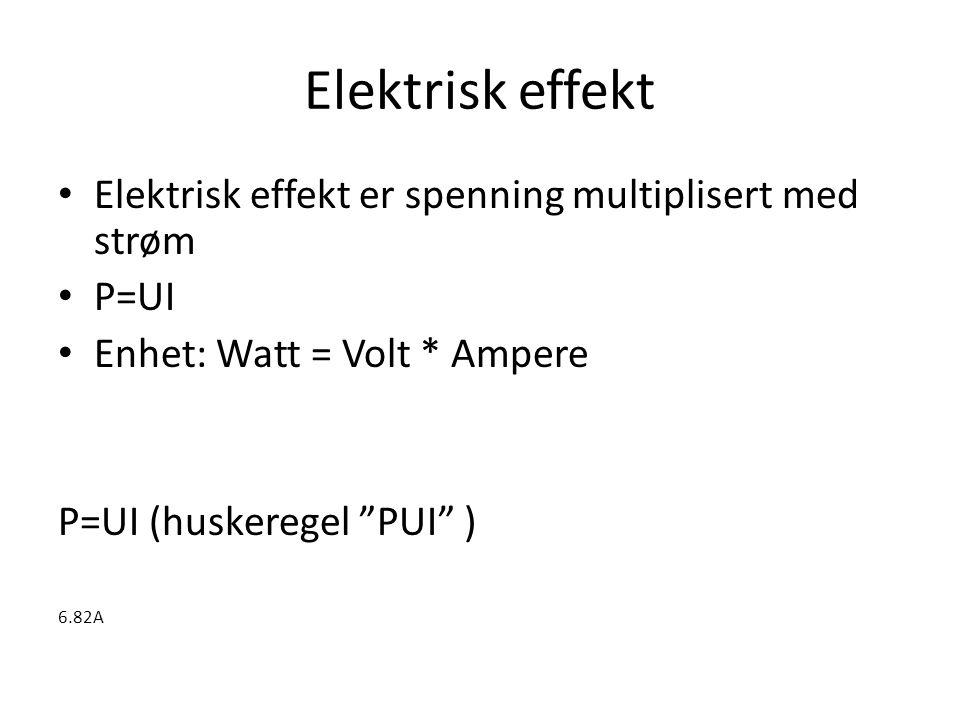 "Elektrisk effekt Elektrisk effekt er spenning multiplisert med strøm P=UI Enhet: Watt = Volt * Ampere P=UI (huskeregel ""PUI"" ) 6.82A"