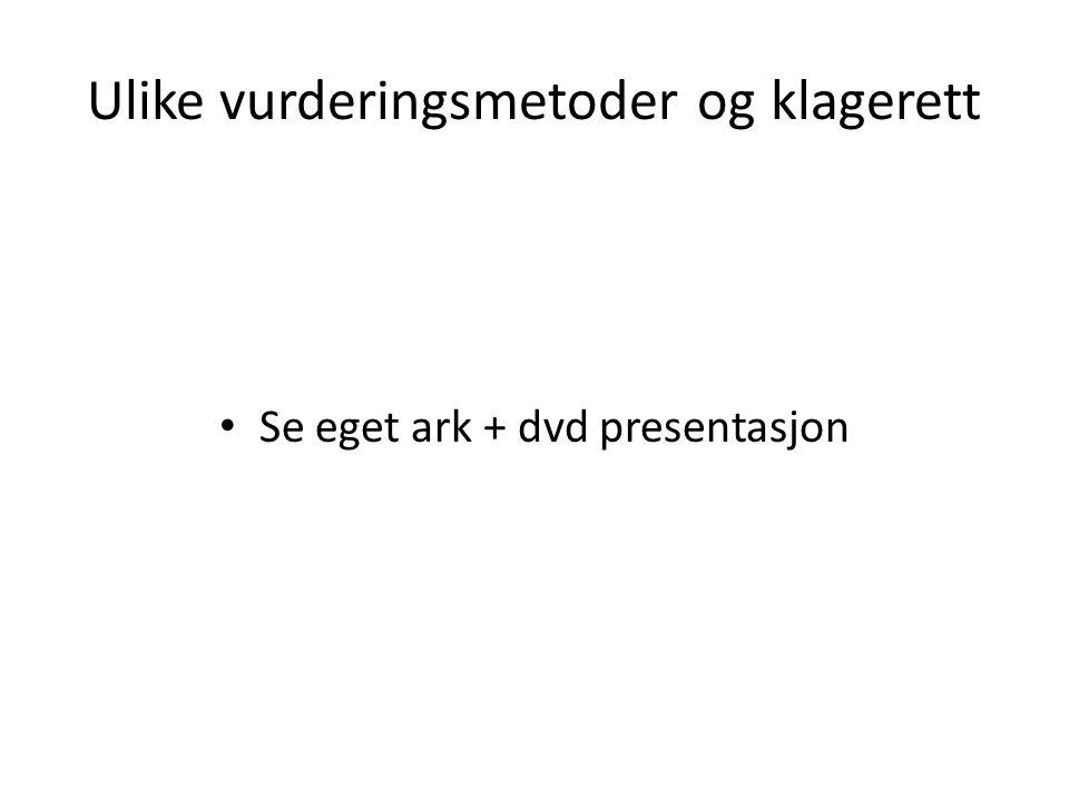 Ulike vurderingsmetoder og klagerett Se eget ark + dvd presentasjon