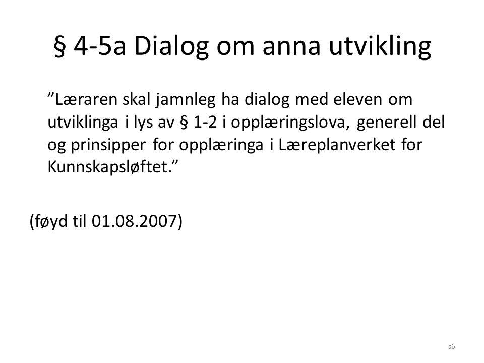 """s6 § 4-5a Dialog om anna utvikling """"Læraren skal jamnleg ha dialog med eleven om utviklinga i lys av § 1-2 i opplæringslova, generell del og prinsippe"""