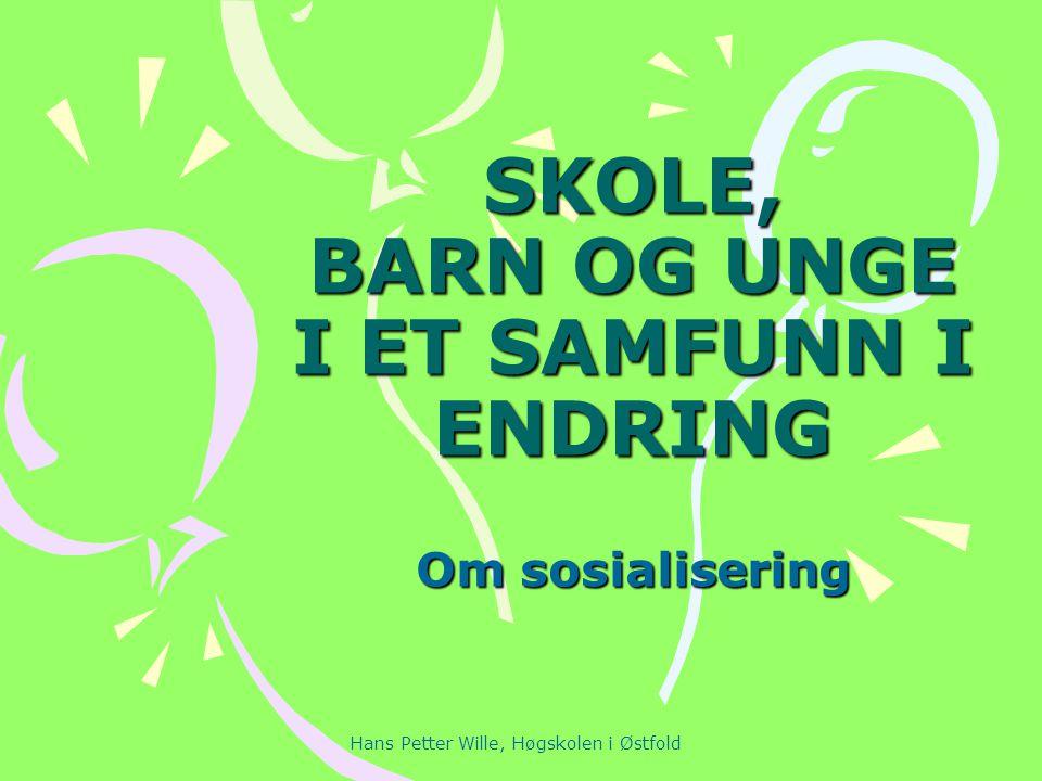Hans Petter Wille, Høgskolen i Østfold SKOLE, BARN OG UNGE I ET SAMFUNN I ENDRING Om sosialisering