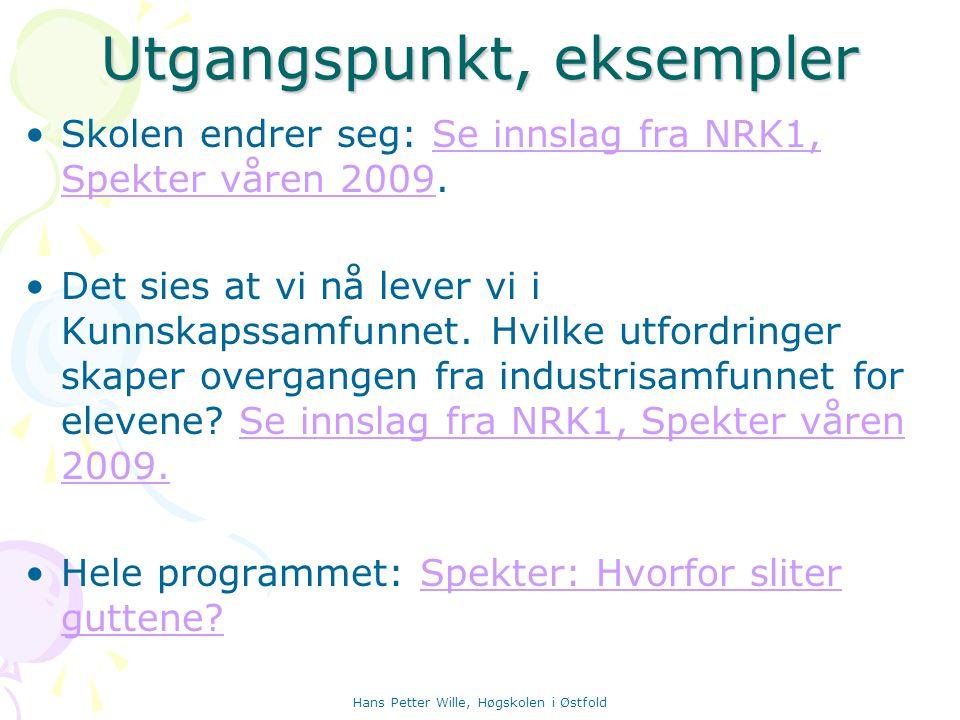 Utgangspunkt, eksempler Skolen endrer seg: Se innslag fra NRK1, Spekter våren 2009.Se innslag fra NRK1, Spekter våren 2009 Det sies at vi nå lever vi