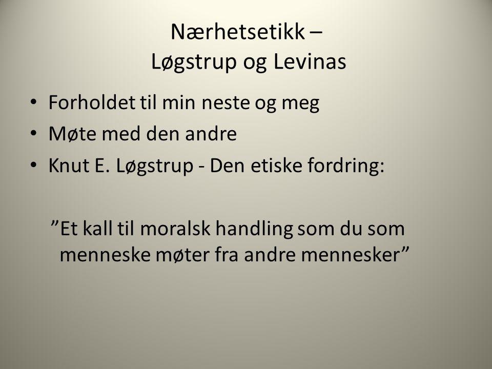 """Nærhetsetikk – Løgstrup og Levinas Forholdet til min neste og meg Møte med den andre Knut E. Løgstrup - Den etiske fordring: """"Et kall til moralsk hand"""