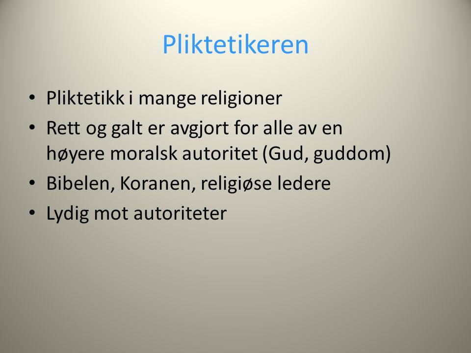 Pliktetikeren Pliktetikk i mange religioner Rett og galt er avgjort for alle av en høyere moralsk autoritet (Gud, guddom) Bibelen, Koranen, religiøse