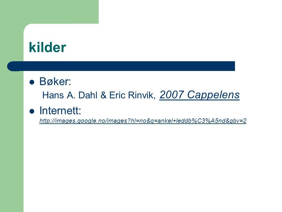kilder Bøker: Hans A. Dahl & Eric Rinvik, 2007 Cappelens Internett: http://images.google.no/images?hl=no&q=ankel+leddb%C3%A5nd&gbv=2