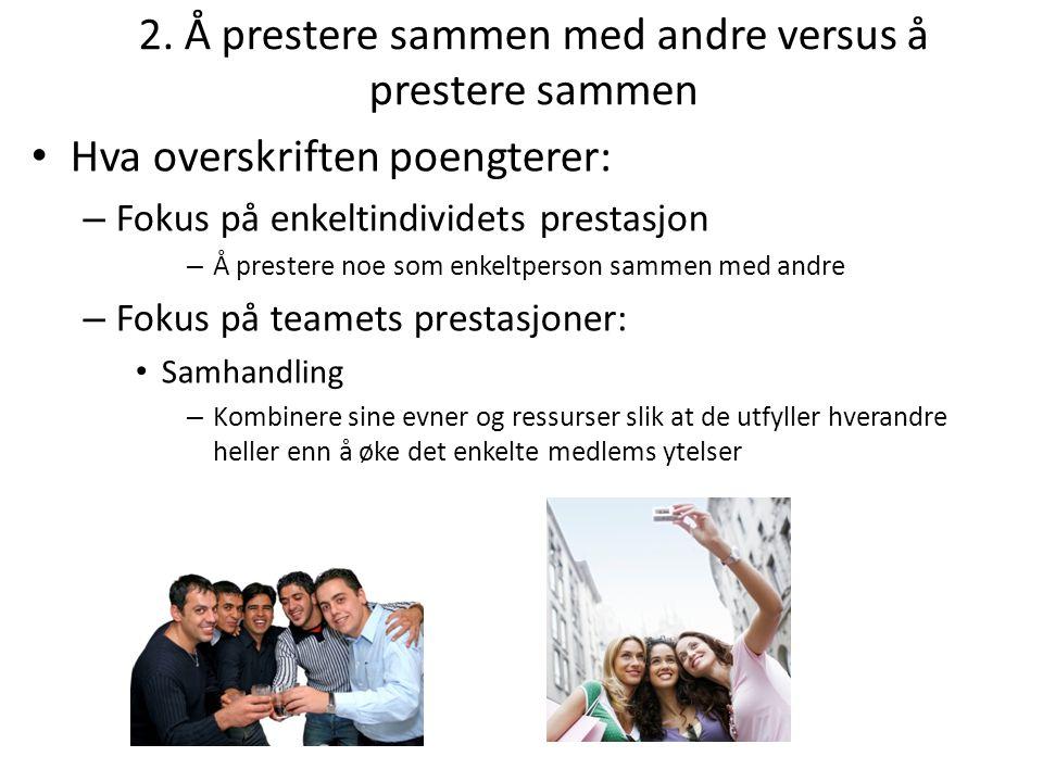 2. Å prestere sammen med andre versus å prestere sammen Hva overskriften poengterer: – Fokus på enkeltindividets prestasjon – Å prestere noe som enkel