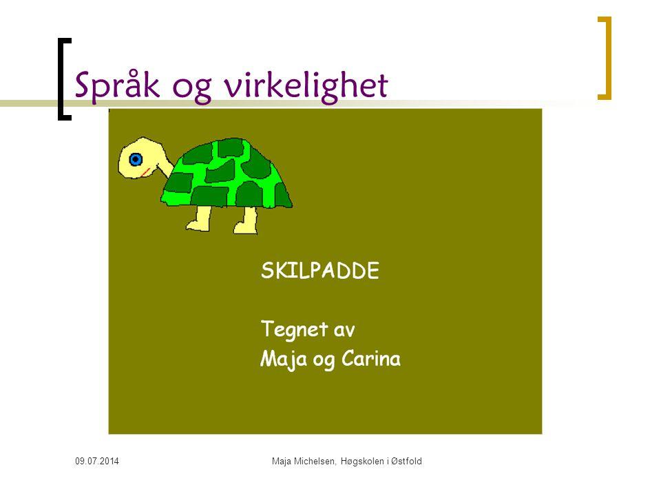 09.07.2014Maja Michelsen, Høgskolen i Østfold Språk og virkelighet