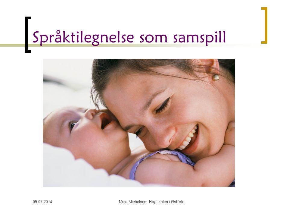 09.07.2014Maja Michelsen, Høgskolen i Østfold Språktilegnelse som samspill