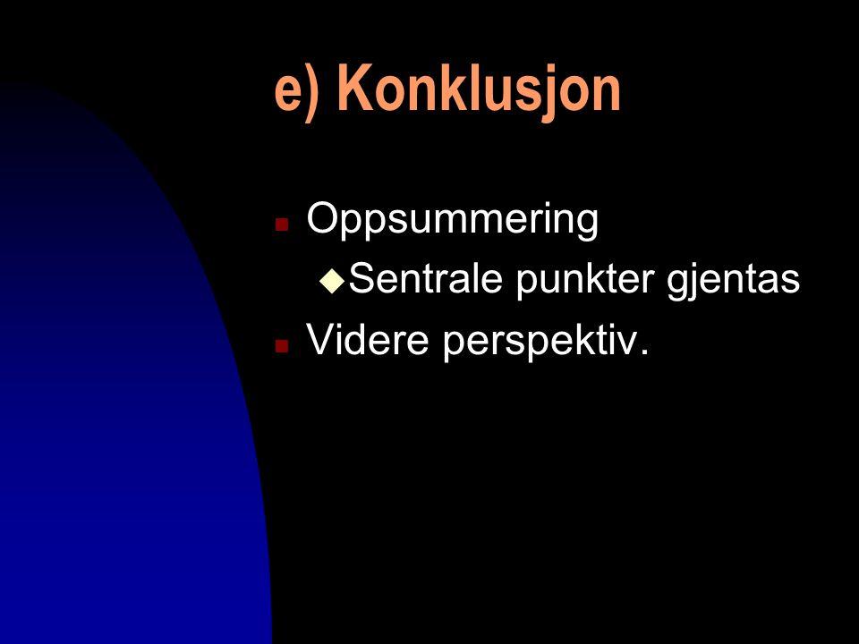 e) Konklusjon n Oppsummering u Sentrale punkter gjentas n Videre perspektiv.