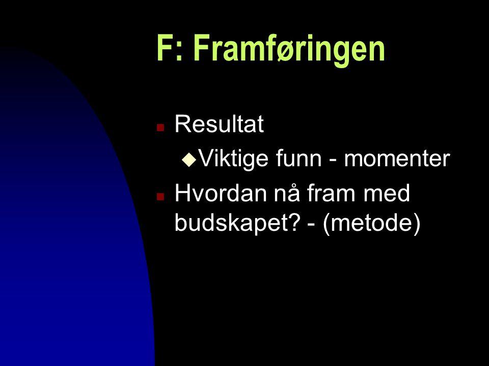 F: Framføringen n Resultat u Viktige funn - momenter n Hvordan nå fram med budskapet? - (metode)