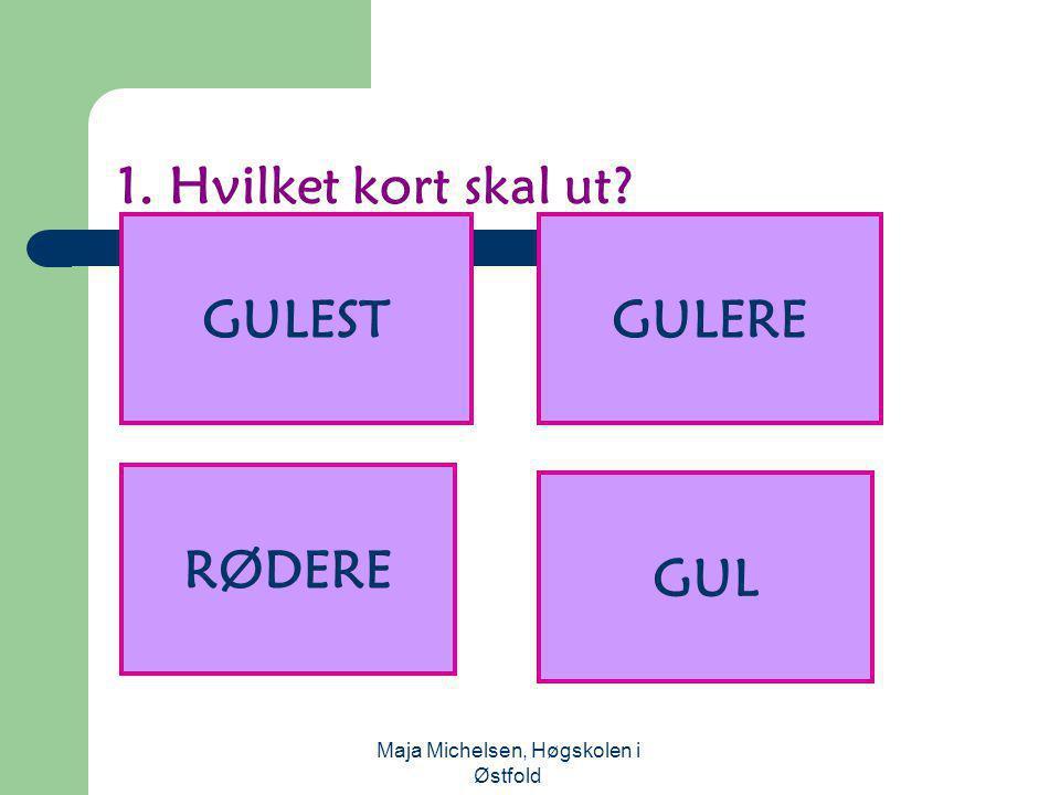 Maja Michelsen, Høgskolen i Østfold 2. Hvilket kort skal ut? SØPPEL ERE GRAMMATIKK KENGURU