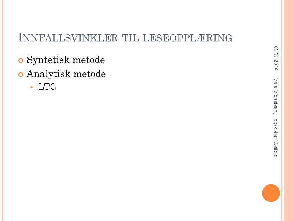 I NNFALLSVINKLER TIL LESEOPPLÆRING Syntetisk metode Analytisk metode LTG 09.07.2014 Maja Michelsen, Høgskolen i Østfold
