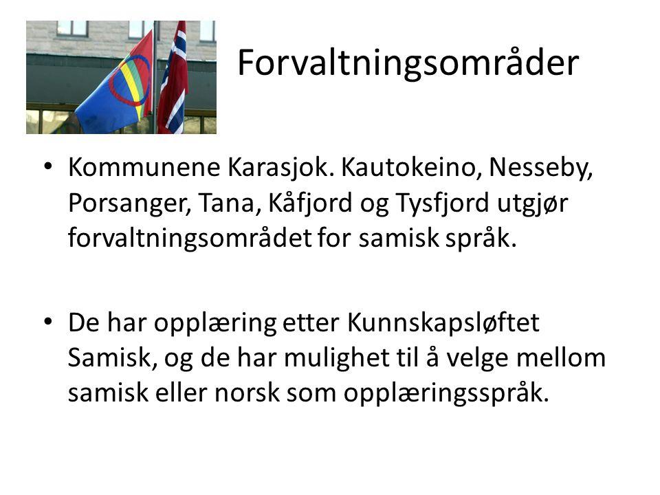F Forvaltningsområder Kommunene Karasjok. Kautokeino, Nesseby, Porsanger, Tana, Kåfjord og Tysfjord utgjør forvaltningsområdet for samisk språk. De ha