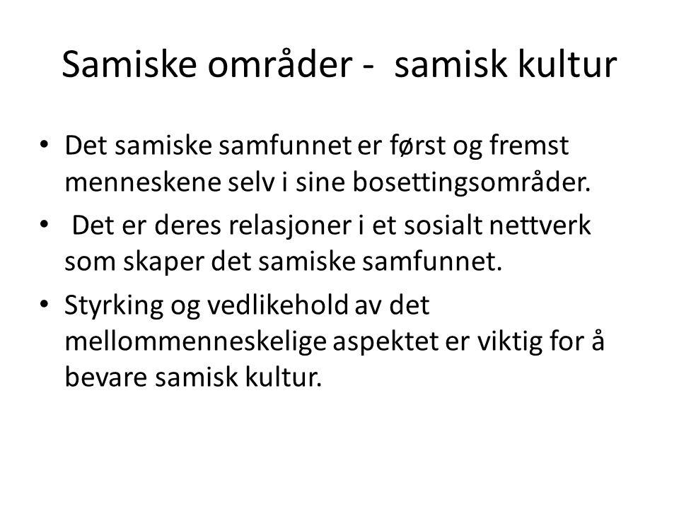 Samiske områder - samisk kultur Det samiske samfunnet er først og fremst menneskene selv i sine bosettingsområder. Det er deres relasjoner i et sosial