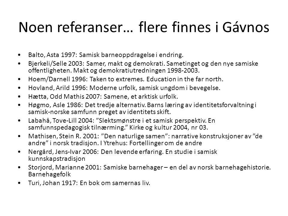 Noen referanser… flere finnes i Gávnos Balto, Asta 1997: Samisk barneoppdragelse i endring. Bjerkeli/Selle 2003: Samer, makt og demokrati. Sametinget