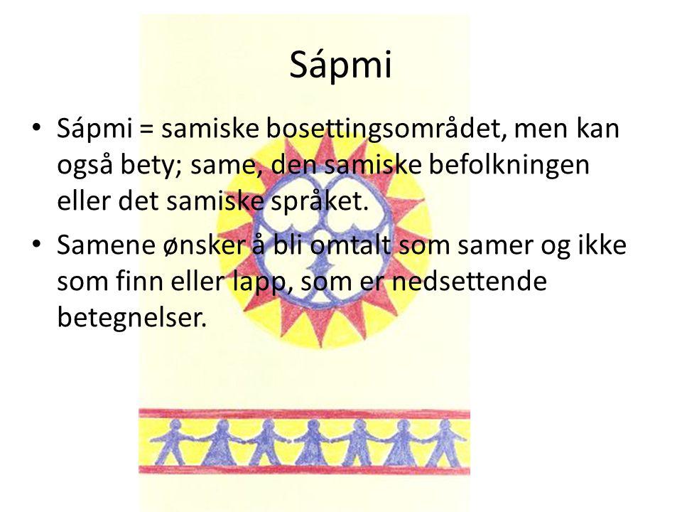 Sápmi Sápmi = samiske bosettingsområdet, men kan også bety; same, den samiske befolkningen eller det samiske språket. Samene ønsker å bli omtalt som s