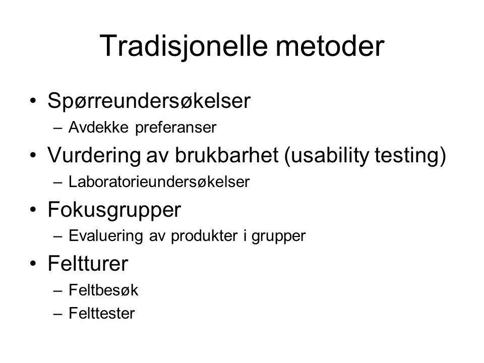 Tradisjonelle metoder Spørreundersøkelser –Avdekke preferanser Vurdering av brukbarhet (usability testing) –Laboratorieundersøkelser Fokusgrupper –Eva