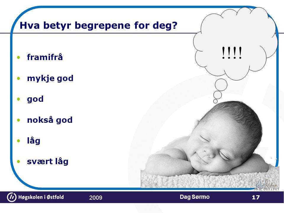 Hva betyr begrepene for deg? framifrå mykje god god nokså god låg svært låg 2009 Dag Sørmo 17 !!!!